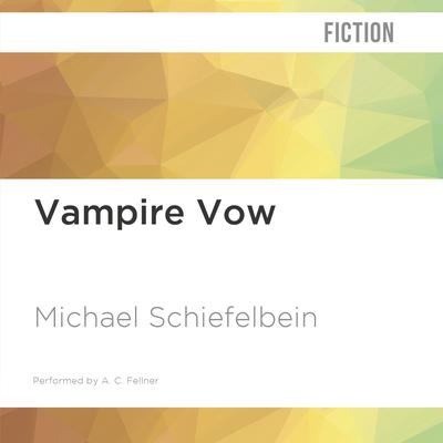 Vampire Vow by Michael Schiefelbein audiobook