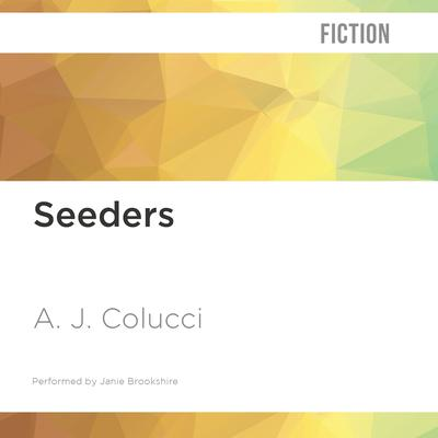 Seeders by A. J. Colucci audiobook
