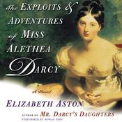 The Exploits & Adventures of Miss Alethea Darcy by  Elizabeth Aston audiobook