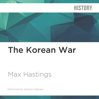 The Korean War by Max Hastings audiobook
