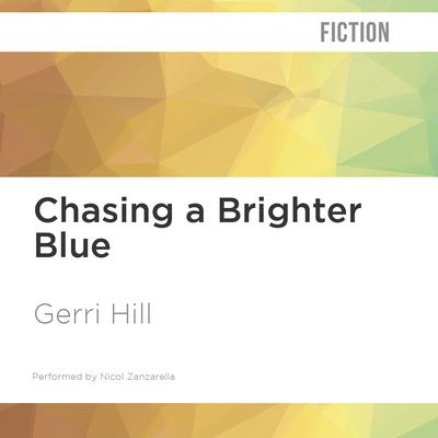 Chasing a Brighter Blue by Gerri Hill audiobook