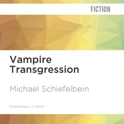 Vampire Transgression by Michael Schiefelbein audiobook
