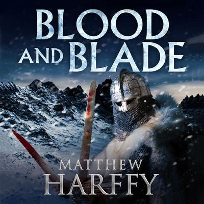 Blood and Blade by Matthew Harffy audiobook