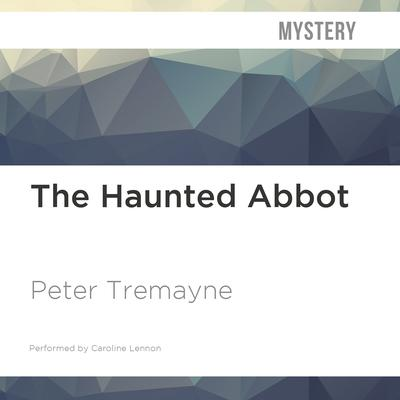 The Haunted Abbot by Peter Tremayne audiobook