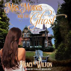 Mrs. Morris and the Ghost by Traci Wilton audiobook