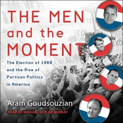 The Men and the Moment by Aram Goudsouzian audiobook