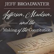 Jefferson, Madison, and the Making of the Constitution by  Jeff Broadwater audiobook