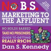 No B.S. Marketing to the Affluent by  Dan S. Kennedy audiobook