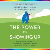 The Power of Showing Up by  Tina Payne Bryson PhD audiobook