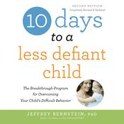 10 Days to a Less Defiant Child, second edition by  Jeffrey Bernstein, Ph.D. audiobook