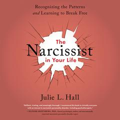 The Narcissist in Your Life by Julie L. Hall audiobook