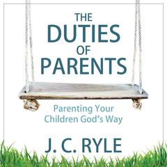 The Duties of Parents by J. C. Ryle audiobook