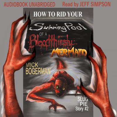 How to Rid Your Swimming Pool of a Bloodthirsty Mermaid by Mick Bogerman audiobook