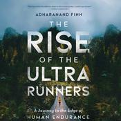 The Rise of the Ultra Runners by  Adharanand Finn audiobook