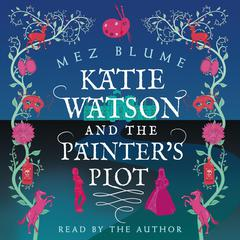 Katie Watson and the Painter's Plot by Mez Blume audiobook