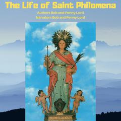 The Life of Saint Philomena by Bob Lord audiobook