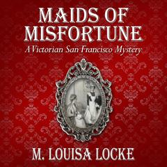 Maids of Misfortune by M. Louisa Locke audiobook