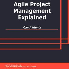 Agile Project Management Explained by Can Akdeniz audiobook
