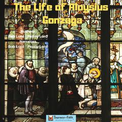 The Life of Saint Aloysius Gonzaga by Bob Lord audiobook