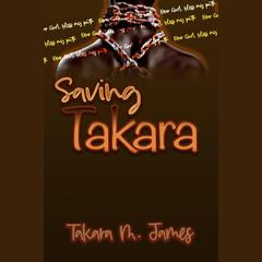 Saving Takara by Takara James audiobook