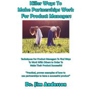 Killer Ways To Make Partnerships Work For Product Managers by  Jim Anderson audiobook