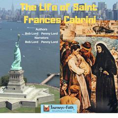 The Life of Saint Frances Cabrini by Bob Lord audiobook