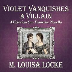 Violet Vanquishes a Villain by M. Louisa Locke audiobook