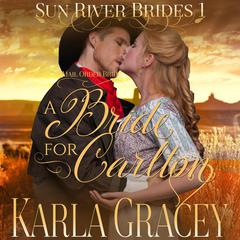 Mail Order Bride—A Bride for Carlton by Karla Gracey audiobook