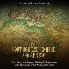 The Portuguese Empire and Africa by Charles River Editors audiobook