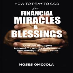 How to Pray to God for Financial Miracles and Blessings by Moses Omojola audiobook