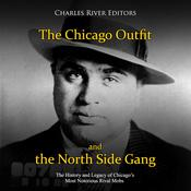 The Chicago Outfit and the North Side Gang by  Charles River Editors audiobook
