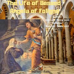 The Life of Blessed Angela of Foligno by Bob Lord audiobook