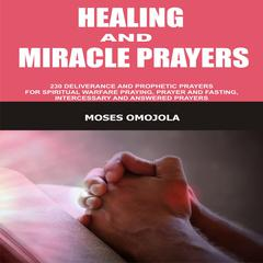 Healing and Miracle Prayers by Moses Omojola audiobook