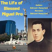 The Life of Blessed Miguel Pro by  Bob Lord audiobook