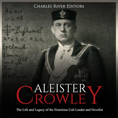 Aleister Crowley by Charles River Editors audiobook