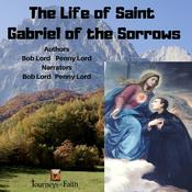 The Life of Saint Gabriel of the Sorrows by  Penny Lord audiobook