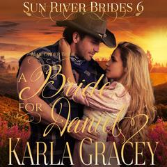Mail Order Bride - A Bride for Daniel by Karla Gracey audiobook