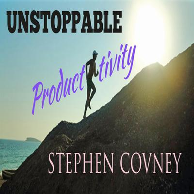 Unstoppable Productivity by Stephen Covney audiobook