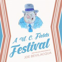 A W. C. Fields Festival by Joe Bevilacqua audiobook