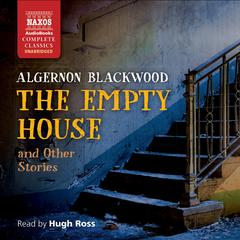 The Empty House and Other Stories by Algernon Blackwood audiobook