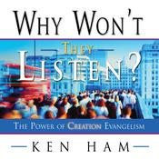 Why Won't They Listen? by  Ken Ham audiobook