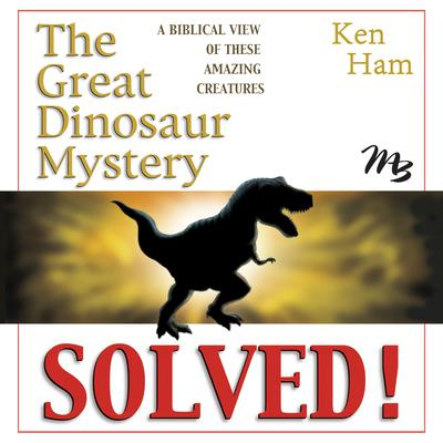 The Great Dinosaur Mystery Solved by Ken Ham audiobook