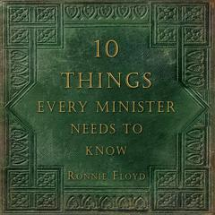 Ten Things Every Minister Needs to Know by Ronnie Floyd audiobook