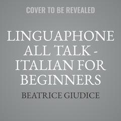 Linguaphone All Talk - Italian for Beginners by Beatrice Giudice audiobook