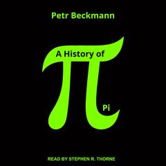 A History of Pi by Petr Beckmann audiobook
