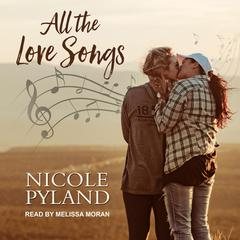 All the Love Songs by Nicole Pyland audiobook