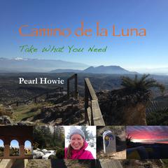 Camino de la Luna—Take What You Need (Part 1) by Pearl Howie audiobook