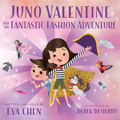 Juno Valentine and the Fantastic Fashion Adventure by Eva Chen audiobook