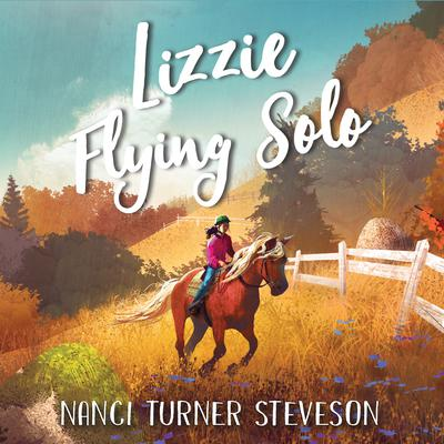 Lizzie Flying Solo by Nanci Turner Steveson audiobook