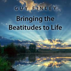 Bringing the Beatitudes to Life by Guy Finley audiobook